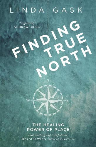 Finding True North: The Healing Power of Place (Paperback)