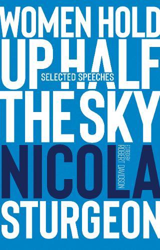 Women Hold Up Half the Sky: Selected Speeches of Nicola Sturgeon (Hardback)
