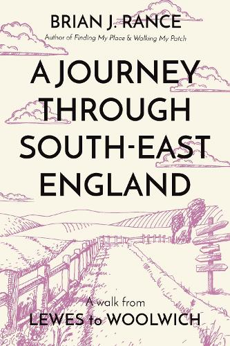 A Journey Through South-East England: Lewes to Woolwich (Paperback)