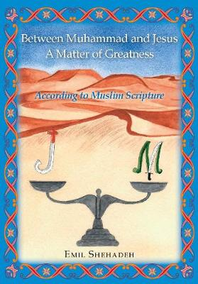 Between Muhammad and Jesus A Matter of Greatness: According to Muslim Scripture (Paperback)