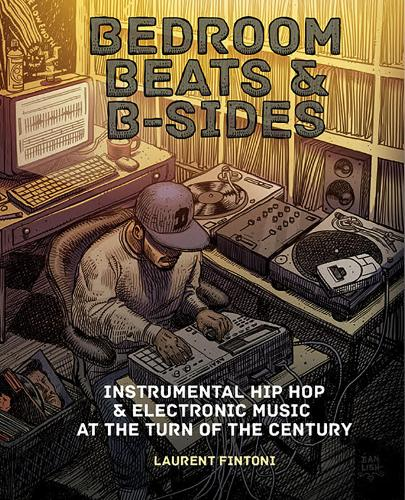 Bedroom Beats & B-sides: Instrumental Hip Hop & Electronic Music at the Turn of the Century (Paperback)