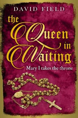 The Queen in Waiting: Mary Tudor takes the throne - The Tudor Saga Series 5 (Paperback)