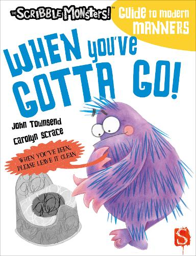 When You've Gotta Go! - The Scribble Monsters' Guide To Modern Manners (Paperback)
