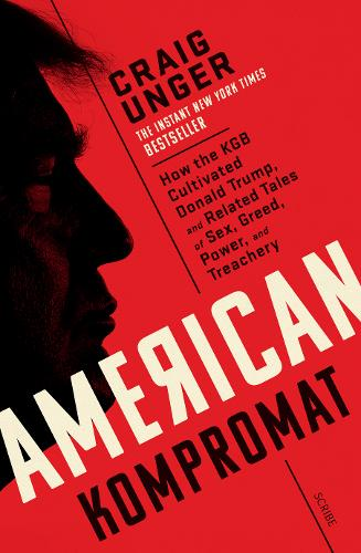 American Kompromat: how the KGB cultivated Donald Trump and related tales of sex, greed, power, and treachery (Paperback)