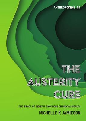 The Austerity Cure: The Impact of Benefit Sanctions on Mental Health - Anthropocene 1 (Paperback)