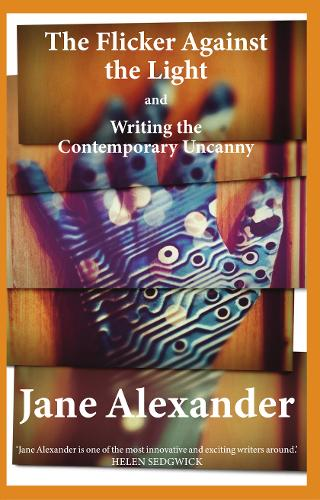 The Flicker Against the Light and Writing the Contemporary Uncanny (Paperback)