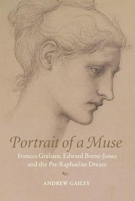 Portrait of a Muse: Frances Graham, Edward Burne-Jones and the Pre-Raphaelite Dream (Hardback)