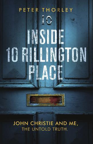Inside 10 Rillington Place: John Christie and me, the untold truth (Paperback)