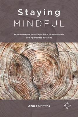 Staying Mindful: How to Deepen Your Experience of Mindfulness and Appreciate Your Life (Paperback)