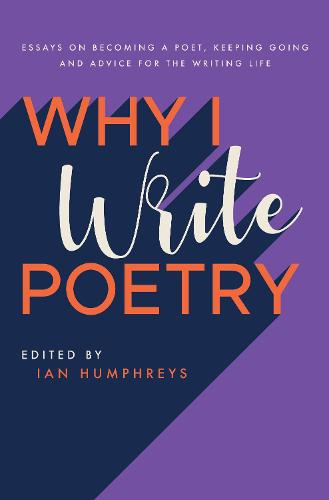Why I Write Poetry: Essays on Becoming a Poet, Keeping Going and Advice for the Writing Life (Paperback)