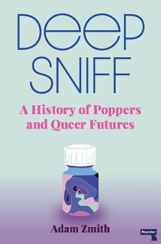 Deep Sniff: A History of Poppers and Queer Futures (Paperback)