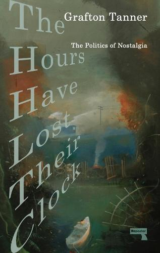The Hours Have Lost Their Clock: The Politics of Nostalgia (Paperback)