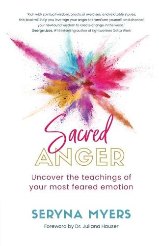 Sacred Anger: Uncover the teachings of your most feared emotion (Paperback)
