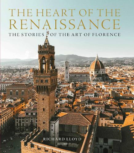 The Heart of the Renaissance: The Stories of the Art of Florence (Hardback)