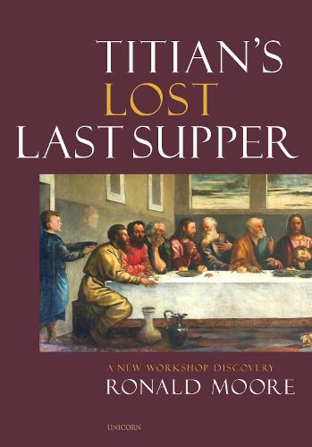 Titian's Lost Last Supper: A New Workshop Discovery (Hardback)