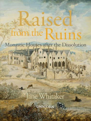 Raised from the Ruins: Monastic Houses after the Dissolution (Hardback)