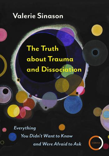 The Truth about Trauma and Dissociation: Everything you didn't want to know and were afraid to ask (Paperback)