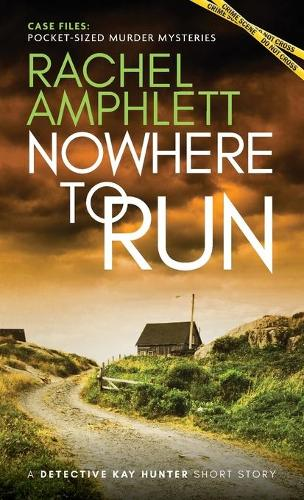 Nowhere to Run: A Detective Kay Hunter short story - Case Files Pocket-Sized Murder Mysteries (Paperback)