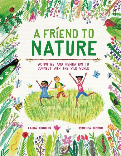 A Friend to Nature: Activities and Inspiration to Connect With the Wild World (Hardback)