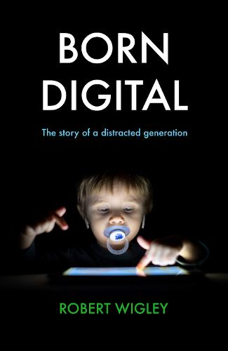 Born Digital: The Story of a Distracted Generation (Hardback)