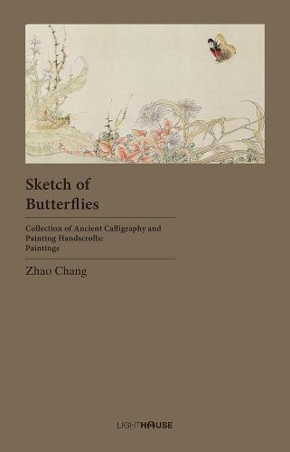 Sketch of Butterflies: Zhao Chang - Collection of Ancient Calligraphy and Painting Handscrolls: Painting (Hardback)