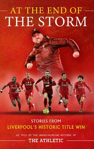 At the End of the Storm: Stories from Liverpool's Historic Title Win (Hardback)