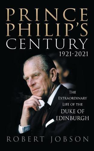 Prince Philip's Century 1921-2021: The Extraordinary Life of the Duke of Edinburgh (Paperback)