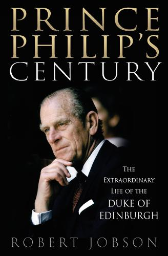 Prince Philip's Century: The Extraordinary Life of the Duke of Edinburgh (Paperback)