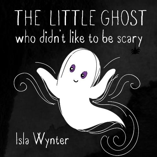 The Little Ghost Who Didn't Like to Be Scary (Hardback)