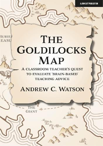 The Goldilocks Map: A classroom teacher's quest to evaluate 'brain-based' teaching advice (Paperback)