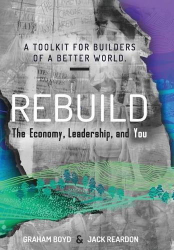 Rebuild: the Economy, Leadership, and You (Hardback)