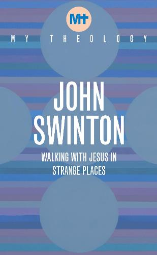 My Theology: Walking with Jesus in Strange Places - My Theology (Paperback)