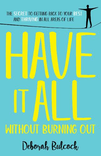 Have It All Without Burning Out: The Secret To Getting Back To Your Best And Thriving In All Areas Of Life (Hardback)