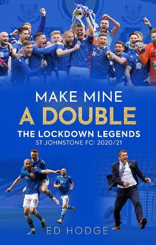 Make Mine a Double: The Lockdown Legends - St Johnstone FC: 2020-21 (Paperback)