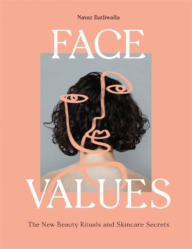 Face Values: Beauty Rituals and Skincare Secrets (Hardback)