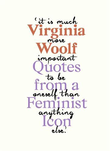 Virginia Woolf: Inspiring Quotes from an Original Feminist Icon (Hardback)