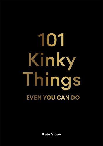 101 Kinky Things Even You Can Do (Hardback)