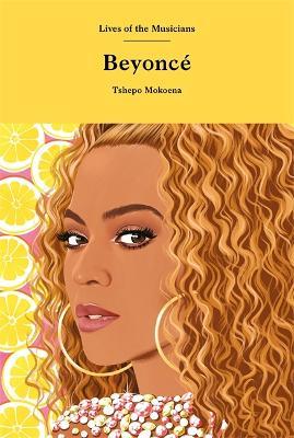 Beyonce - Lives of the Musicians (Hardback)
