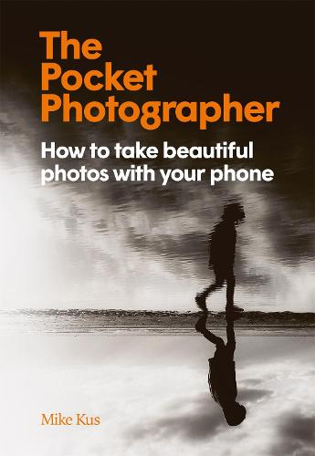 The Pocket Photographer: How to take beautiful photos with your phone (Hardback)