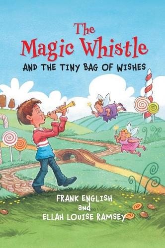 The Magic Whistle and the Tiny Bag of Wishes (Hardback)