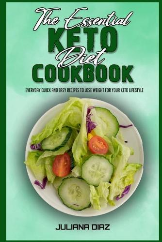 The Essential Keto Diet Cookbook: Everyday Quick And Easy Recipes to Lose Weight For Your Keto Lifestyle (Paperback)