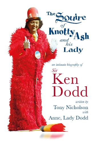 The Squire of Knotty Ash and his Lady: An intimate biography of Sir Ken Dodd (Hardback)