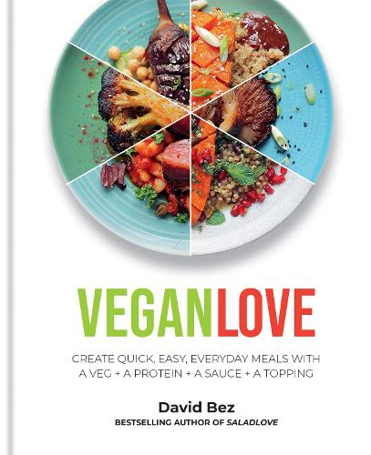 Vegan Love: Create quick, easy, everyday meals with a veg + a protein + a sauce + a topping (Hardback)