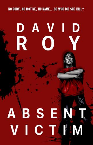 Absent Victim: No body, no motive, no name...so who did she kill? (Paperback)