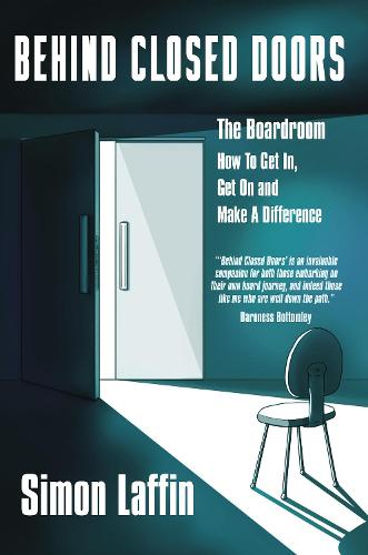 Behind Closed Doors: The Boardroom - How to Get In, Get On and Make A Difference (Paperback)