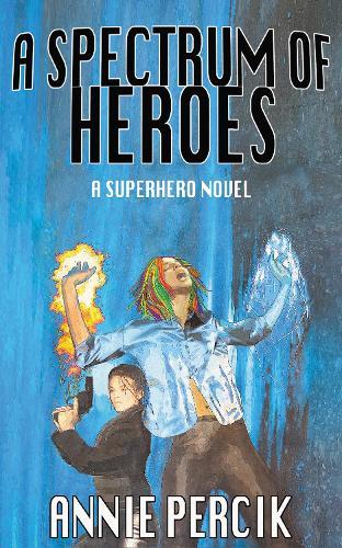 A Spectrum of Heroes: A Superhero Novel (Paperback)