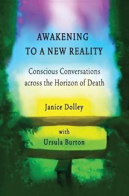 Awakening to a New Reality: Conscious Conversations across the Horizon of Death (Paperback)
