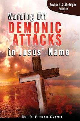 Warding Off Demonic Attacks in Jesus' Name: Revised & Abridged Edition (Paperback)