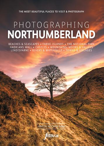Photographing Northumberland: The Most Beautiful Places to Visit - Fotovue Photo-Location Guides (Paperback)