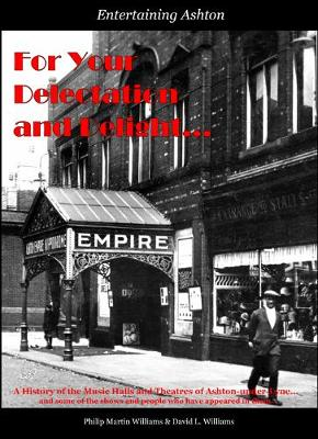 For Your Delectation and Delight: A History of the Music Halls and Theatres of Ashton-under-Lyne (and some of the shows and people who have appeared in them) - Entertaining Ashton one (Paperback)